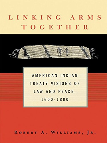 Linking Arms Together: American Indian Treaty Visions of Law and Peace, 1600-1800 di Williams, Jr., Robert A.