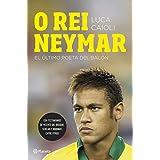 O rei Neymar: El último poeta del balón