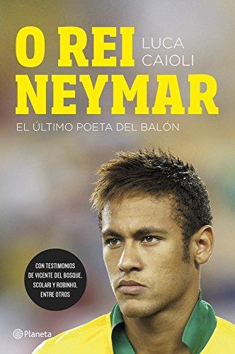 O rei Neymar: El último poeta del balón (Volumen independiente) (Spanish Edition)
