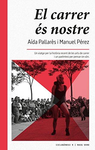El carrer és nostre: Un viatge per la història recent de les arts de carrer i un parèntesi per pensar on són (Ciclogènesi Book 9) (Catalan Edition) por Aída Pallarès