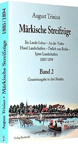 Märkische Streifzüge 1885/1894 - Band 2 (von 3 Bänden): Im Lande Lebus - An der Nuthe - Havel Landschaften - Östlich von Berlin - Spree Landschaften (August Trinius Reihe im Verlag Rockstuhl)