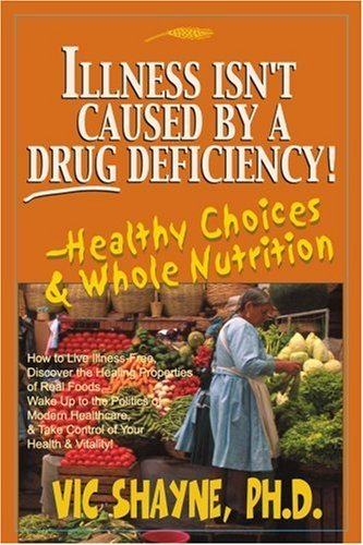 illness-isnt-caused-by-a-drug-deficiency-healthy-choices-whole-nutrition-by-vic-shayne-phd-2001-06-2