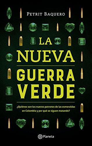 La nueva guerra verde: ¿Quiénes son los nuevos patrones de las esmeraldas en Colombia y por qué se siguen matando? por Petrit Baquero