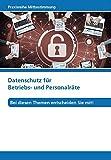 Datenschutz für Betriebs- und Personalräte: Bei diesen Themen entscheiden Sie mit! (Praxisreihe Mitbestimmung)