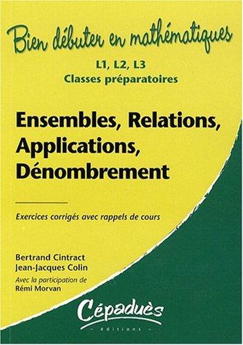 Ensembles, relations, applications, dénombrement : L1, L2, L3, classes préparatoires