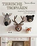 Tierische Trophäen: Origineller Wandschmuck einfach selbst gehäkelt (German Edition)