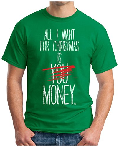 OM3 - ALL-I-WANT-FOR-CHRISTMAS - T-Shirt IS MONEY - XMAS DOLLAR EURO DOPE SARCASM FUN GEEK, S - 5XL Grün