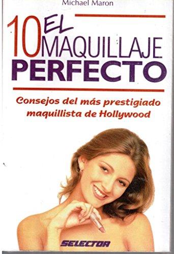 10 el maquillaje Perfecto/ 10 The Perfect Makeup (Salud y Belleza) por Michael Maron