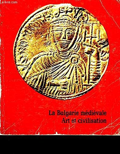 La Bulgarie Médiévale: Art et civilisation: Catalogue Exposition, Grand Palais 13 juin-18 août 1980