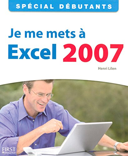 Spécial Débutants - Je me mets à Excel 2007 par Henri LILEN