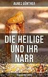 Die Heilige und ihr Narr (Gesamtausgabe in 2 Bänden): Märchenhafte Liebesgeschichte - Einer der erfolgreichsten Romane des 20. Jahrhunderts