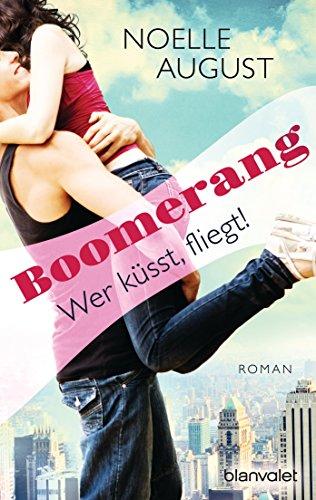 Boomerang - Wer küsst, fliegt!: Roman