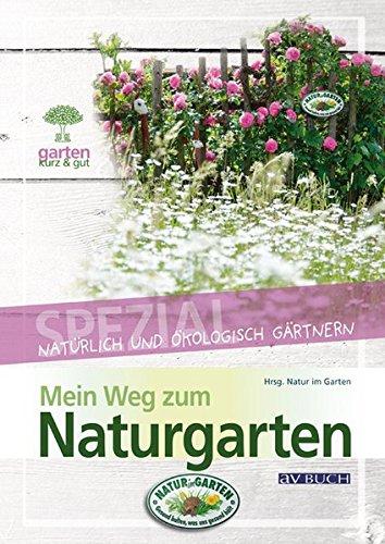 Mein Weg zum Naturgarten: Natürlich und ökologisch Gärtnern (Garten kurz & gut bei avBUCH) -
