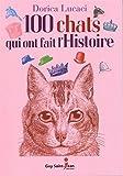 100 chats qui ont fait l'Histoire by Dorica Lucaci