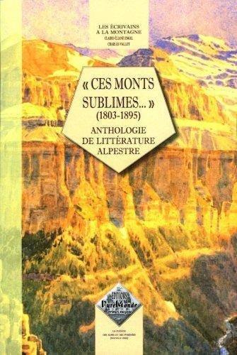 Ces monts sublimes. (1803-1895) anthologie de littérature alpestre