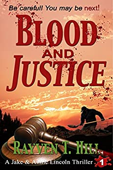 Blood and Justice: A Private Investigator Serial Killer Mystery (A Jake & Annie Lincoln Thriller Book 1) by [Hill, Rayven T.]