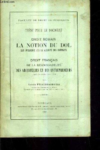 DROIT ROMAIN LA NOTION DU DOL SON INFLUENCE SUR LA VALIDITE DES CONTRATS - DROIT FRANCAIS DE LA RESPONSABILITE DES ARCHITECTES ET DES ENTREPRENEURS D'APRES LES ARTCILES 1792 ET 2270 - THESE POUR LE DOCTORAT FACULTE DE DROIT DE BORDEAUX.