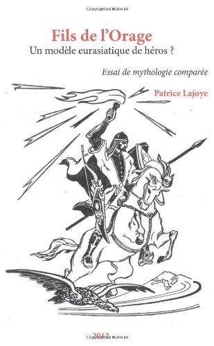 Fils de l'orage. Un modèle eurasiatique de hèros? Essai de mythologie comparèe