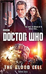 Doctor Who: The Blood Cell (12th Doctor novel) (Dr Who) by James Goss (2014-09-11)
