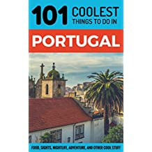 Portugal: Portugal Travel Guide: 101 Coolest Things to Do in Portugal (Backpacking Portugal, Lisbon Travel, Algarve Travel, Porto Travel, Madeira Travel) (English Edition)