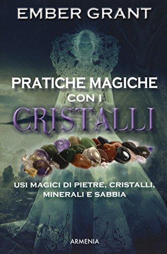 Pratiche magiche con i cristalli. usi magici di pietre, cristalli, minerali e sabbia