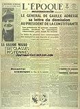 EPOQUE (L') [No 1270] du 17/11/1945 - DE GAULLE ADRESSE SA LETTRE DE DEMISSION AU PRESIDENT DE LA CONSTITUANTE - LA GRANDE MISERE DES CLASSES MOYENNES PAR CLARY - DESARROI ATOMIQUE - LA CONSTITUTION DES ETATS-UNIS - DEMENTI A PROPOS DU VOYAGE DE JOLIOT-CURIE A MOSCOU...