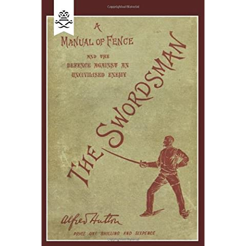 Swordsman: A Manual Of Fence And The Defence Against An Uncivilised Enemy Reprint of 1898 orig edition by Hutton, Alfred (2009)