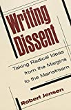 Political activists with radical ideas often find themselves shut out of the mainstream news media. Writing Dissent: Taking Radical Ideas from the Margins to the Mainstream is designed for activists who want to take on that challenge. Based on the au...