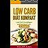 Low Carb Diät: Low Carb Diät kompakt: Low Carb Grundlagen und Kochbuch mit 40 schnellen Rezepten zum gesund Gewicht abnehmen, gesünder Leben und mehr Energie im Alltag!