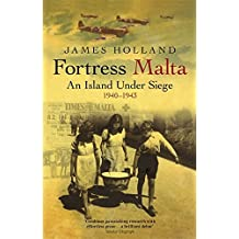 Fortress Malta: An Island Under Siege, 1940-1943 (Cassell Military Paperbacks) by James Holland (2004-04-01)