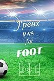 J'peux pas J'ai Foot: Carnet de notes pour sportif / sportive  passionné(e) de Foot ou supporter | 124 pages lignées | format 15,24 x 22,89 cm