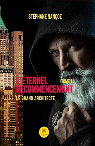 L'éternel Recommencement - Tome 1: Le grand Architecte par Stéphane Nançoz