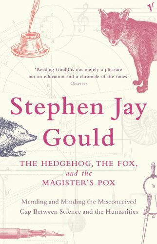 The Hedgehog, the Fox and the Magister's Pox: Mending and Minding the Misconceived Gap Between Science and the Humanities by Gould, Stephen Jay (2004) Paperback