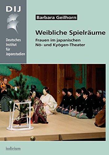 Weibliche Spielräume: Frauen im japanischen Nō- und Kyōgen-Theater (Monographien aus dem Deutschen Institut für Japanstudien)