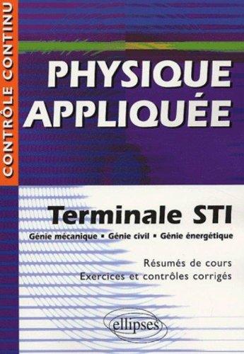 Physique appliquée : Terminale STI Génie mécanique, Génie Civil, Génie énergétique - Résumés de cours, exercices et contrôles corrigés par Michel Rouault