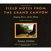 Field Notes from the Grand Canyon: Raging River, Quiet Mind : An Illustrated Journal