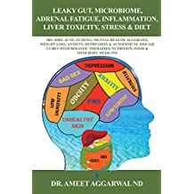 Leaky Gut, Microbiome, Adrenal Fatigue, Inflammation, Liver Toxicity, Stress & Diet: IBS, Acne, Eczema, Mental Health, Allergies, Weight Loss, Autoimmune ... Nutrition & Food (English Edition)