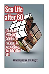Sex Life after 60: ( Common Issues to Consider if you want to have a Great Sex Life after 60 ) by Haytham Al Fiqi (2016-02-07)