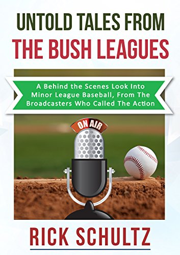 Untold Tales From The Bush Leagues: A Behind The Scenes Look Into Minor League Baseball, From The Broadcasters Who Called The Action (English Edition) por Rick Schultz
