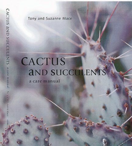 Cactus & Succulents (A Care Manual) by Tony Mace (1998-06-30)