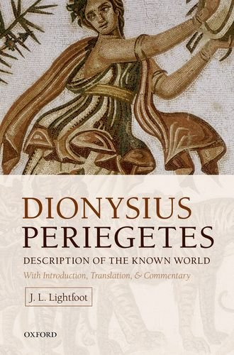 Dionysius Periegetes: Description of the Known World With Introduction, Text, Translation, and Commentary di J. L. Lightfoot