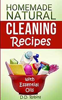 Natural Homemade Cleaning Recipes with Essential Oils: 50 Easy Homemade Cleaning Recipes for an All-Natural Healthy Home (English Edition) par [Madson Web Publishing]