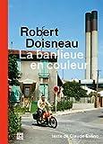 Robert Doisneau : La banlieue en couleur