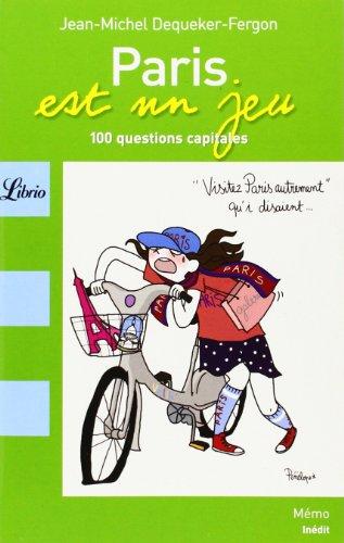 Paris est un jeu : 100 Questions et énigmes capitales