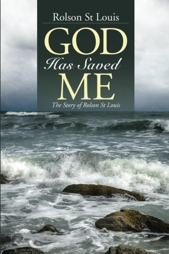 God Has Saved Me: The Story of Rolson St Louis by Rolson St Louis (2014-10-28)