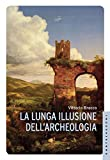 La lunga illusione dell'archeologia