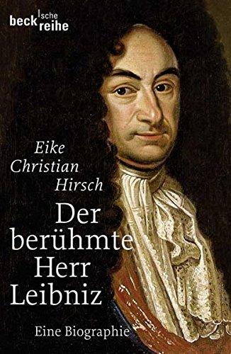 Der berühmte Herr Leibniz: Eine Biographie (Beck'sche Reihe)