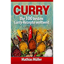 Curry: Die 100 besten Curry-Rezepte weltweit (Asiatisch 4)