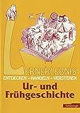 Lernerlebnis Geschichte. Entdecken, Handeln, Verstehen: LERNERLEBNIS GESCHICHTE: Ur- und Frühgeschichte