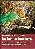 Im Netz der Frequenzen: Elektromagnetische Strahlung, Gesundheit und Umwelt. Was man darüber wissen muß - Franz Bludorf